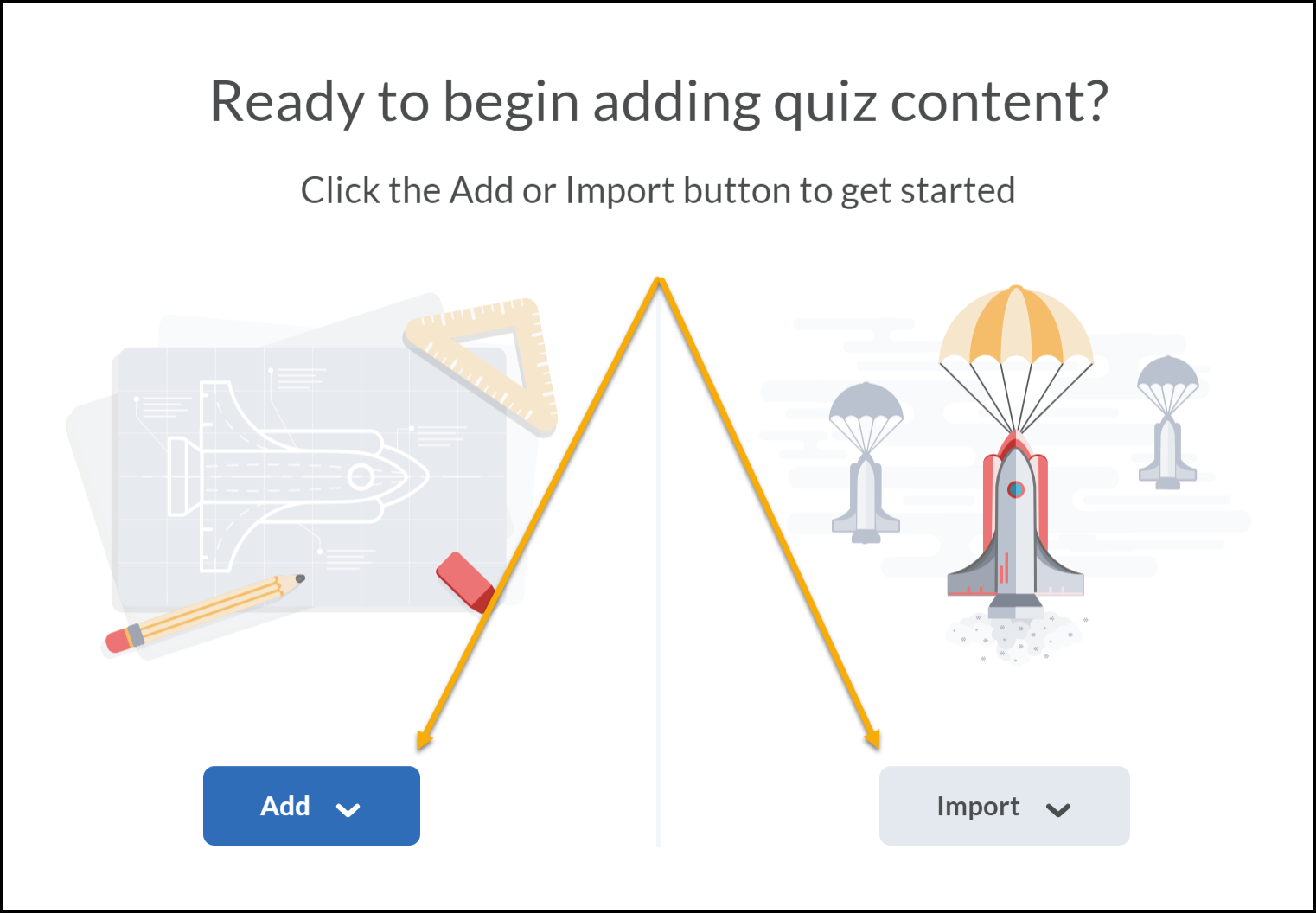 Ready to begin adding quiz content? Arrows pointing to Add or Import.